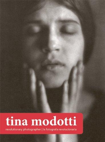 Tina Modotti: Revolutionary Photographer/La Fotografa Revolucionaria