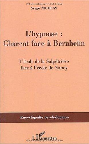 L'hypnose : Charcot face à Bernheim : L'école de la Salpêtrière face à l'école de Nancy