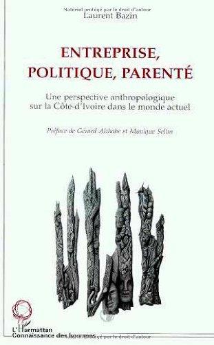 Entreprise, politique, parenté. Une perspective anthropologique sur la Côte-d'Ivoire dans le monde actuel