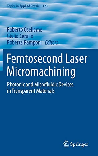 Femtosecond Laser Micromachining: Photonic and Microfluidic Devices in Transparent Materials (Topics in Applied Physics, Band 123)