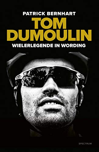 Tom Dumoulin: wielerlegende in wording (Dutch Edition)