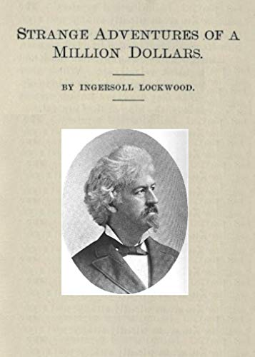 INGERSOLL LOCKWOOD - Strange Adventures of a Million Dollars -by Ingersoll Lockwood (annotated with an extensive biography of the author)