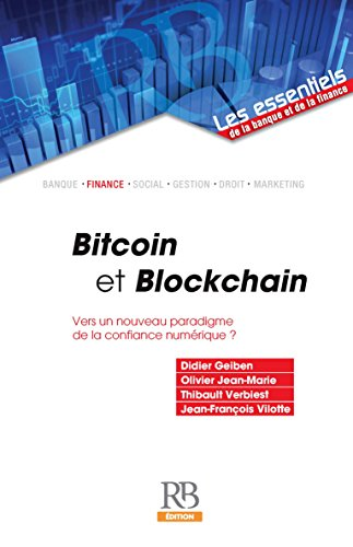 Bitcoin et Blockchain. Vers un nouveau paradigme de la confiance numérique ? (Les essentiels de la banque et de la finance) par Didier Geiben