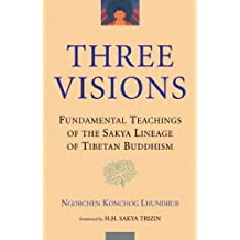 Three Visions: Fundamental Teachings of the Sakya Lineage of Tibetan Buddhism (English Edition)