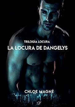 La locura de Dangelys (Trilogía Locura nº 3) de [Magné, Chloe]