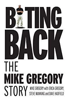 Biting Back: The Mike Gregory Story by [Gregory, Mike, Gregory, Erica, Manning, Steve, Hadfield, Dave]