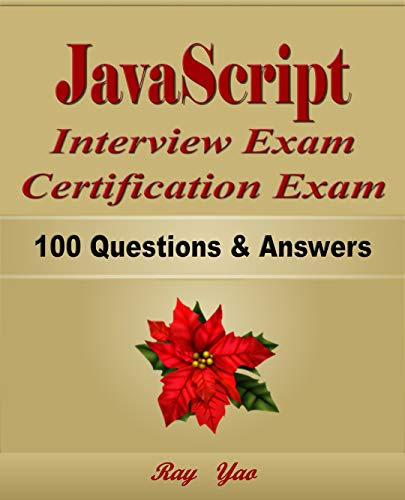 JavaScript: Interview Exam, Certification Exam, 100 Questions & Answers:  Also for College Exam, All JavaScript Programming Language Examinations (English Edition) - Ast Computer