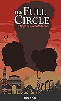 THE FULL CIRCLE : A SAGA OF UNREQUITED LOVE by [Kaul, Ratan]