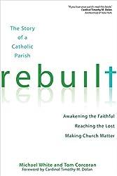 Rebuilt: Awakening the Faithful, Reaching the Lost and Making Church Matter