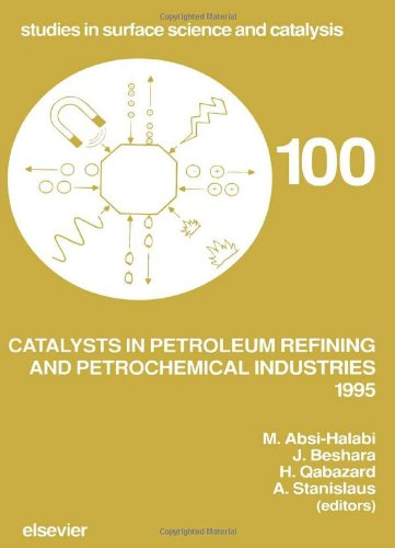 Catalysts in Petroleum Refining and Petrochemical Industries 1995: Proceedings of the 2nd International Conference on Catalysts in Petroleum Refining ... (Studies in Surface Science and Catalysis)