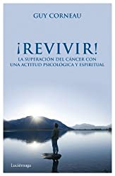 ¡Revivir! : la superación del cáncer con una actitud psicológica y espiritual (PREVENIR Y SANAR)
