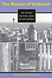 The Illusion of Inclusion: The Untold Political Story of San Antonio (CMAS History, Culture, and Society Series)