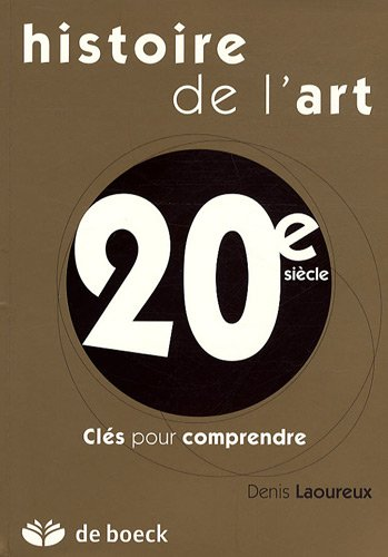 Histoire de l'art 20e siècle : Clés pour comprendre par Denis Laoureux