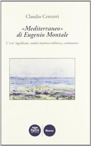 Mediterraneo di Eugenio Montale. I veri significati, analisi metrico-stilistica, commento