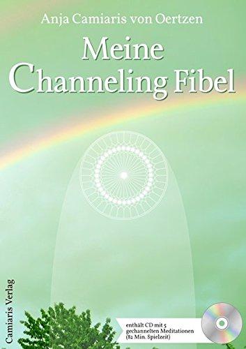 Meine Channeling Fibel: Der freudige Kontakt mit Engeln und Lichtwesen, deinem Schutzengel, Neue Spiritualität