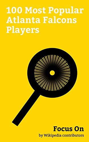 Focus On: 100 Most Popular Atlanta Falcons Players: Matt Ryan (American football), Bill Goldberg, Julio Jones, Michael Vick, Brett Favre, Devin Hester, ... Tony Gonzalez, etc. (English Edition)