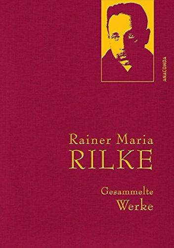 Rainer Maria Rilke - Gesammelte Werke (IRIS®-Leinen) (Anaconda Gesammelte Werke)