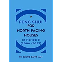Feng Shui For North West Facing Houses - In Period 8 (2004 - 2023) (English Edition)