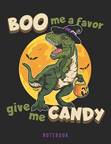 Boo Me a Favor. Give Me Candy. Notebook: Funny Halloween T-Rex Dinosaur