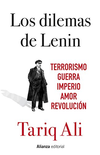 Los dilemas de Lenin: Terrorismo, guerra, imperio, amor, revolución (Libros Singulares (Ls)) por Tariq Ali
