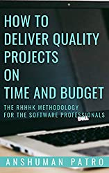 How to Deliver Quality Projects On Time And Budget: The RHHHK Methodology For Software Professionals