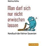 Man darf sich nur nicht erwischen lassen: Handbuch der kleinen Sauereien
