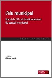 L'élu municipal : Statut de l'élu et fonctionnement du conseil municipal