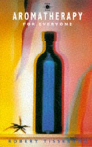 Aromatherapy for Everyone (Arkana) by Robert Tisserand (27-Sep-1990) Paperback