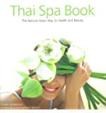 Thai Spa Book: The Natural Asian Way to Health and Beauty