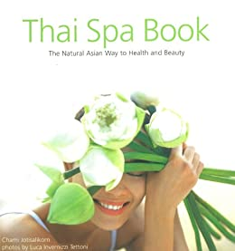 Thai Spa Book: The Natural Asian Way to Health and Beauty par [Jotisalikorn, Chami]
