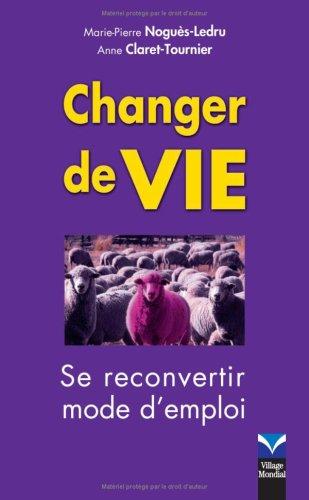 Changer de vie: Se reconvertir, mode d'emploi
