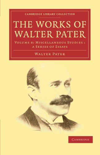 The Works of Walter Pater 9 Volume Set: The Works of Walter Pater: Volume 8, Miscellaneous Studies: a Series of Essays Paperback (Cambridge Library Collection - Literary  Studies)