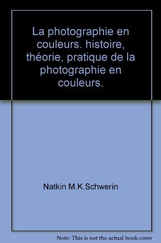 La photographie en couleurs. histoire, théorie, pratique de la photographie en couleurs.
