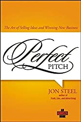 Perfect Pitch: The Art of Selling Ideas and Winning New Business by Jon Steel (2006-10-30)