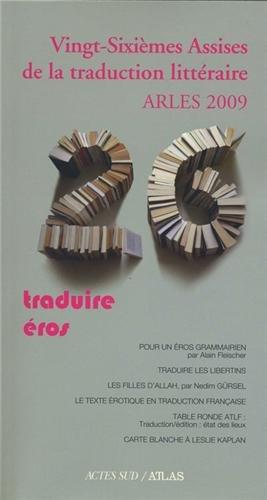 Vingt-Sixièmes Assises de la traduction littéraire (Arles 2009) : Traduire Eros