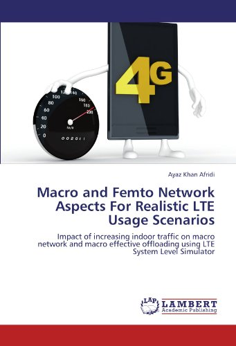 Macro and Femto Network Aspects For Realistic LTE Usage Scenarios: Impact of increasing indoor traffic on macro network and macro effective offloading using LTE System Level Simulator