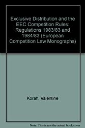 Exclusive Distribution and the EEC Competition Rules: Regulations 1983/83 and 1984/83 (European Competition Law Monographs)