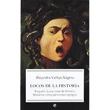 Locos De La Historia - Rasputin, Luisa Isabel De Orleans, Mesalina Y Otros Personajes Egregios (Bolsillo (la Esfera))