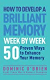How to Develop a Brilliant Memory Week by Week: 50 Proven Ways to Enhance Your Memory Skills: 52 Proven Ways to Enhance Your Memory Skills (English Edition)