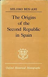 The Origins of the Second Republic in Spain (Oxford Historical Monographs)