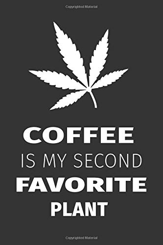 Coffee Is My Second Favorite Plant: Funny Cannabis Gift ~ Lined Journal