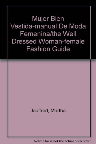 Descargar Libro Mujer Bien Vestida-manual De Moda Femenina/the Well Dressed Woman-female Fashion Guide de Martha Jauffred