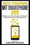 Geld verdienen mit Smartphone Apps - Nebenbei und ortsunabhängig ein Einkommen mit Ihrem Handy oder Tablet generieren