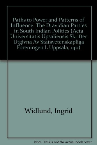 Paths to Power and Patterns of Influence: The Dravidian Parties in South Indian Politics (Acta Universitatis Upsaliensis Skrifter Utgivna Av Statsvetenskapliga Foreningen L Uppsala, 140) por Ingrid Widlund