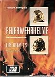 Feuerwehrhelme. Eine Entwicklungsgeschichte by Thomas W. Herminghaus (1988-05-05)