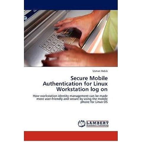 [(Secure Mobile Authentication for Linux Workstation Log on )] [Author: Usman Habib] [Jul-2011]