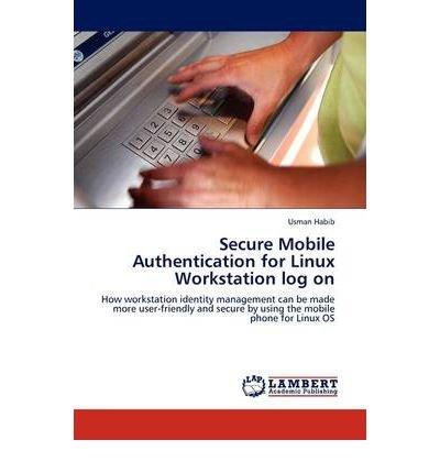 [(Secure Mobile Authentication for Linux Workstation Log on )] [Author: Usman Habib] [Jul-2011] par Usman Habib