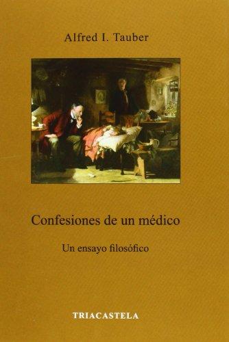 Confesiones de un médico. Un ensayo filosófico (Humanidades médicas) por Alfred I. Tauber