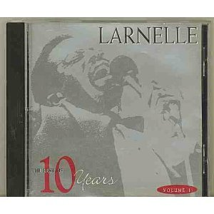 The Best of 10 Years: Volume 1 by Larnelle Harris