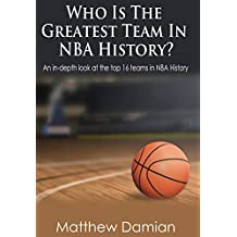 The Greatest Teams In NBA History: An in-depth look at the top 16 teams in NBA history. (English Edition)